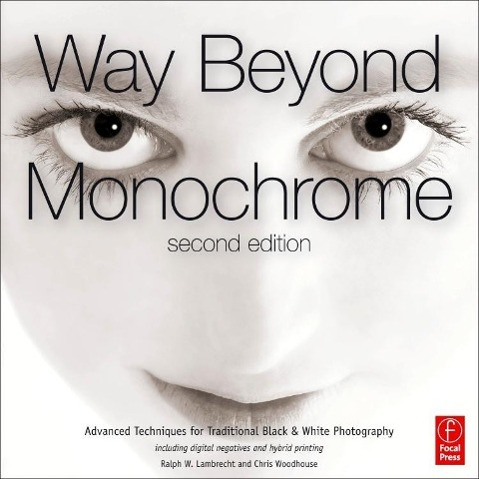 Way Beyond Monochrome  Advanced Techniques for Traditional Black & White Photography Including Digital Negatives and Hybrid Printing  Ralph W. Lambrecht  Buch  Focal Press  Englisch  2010