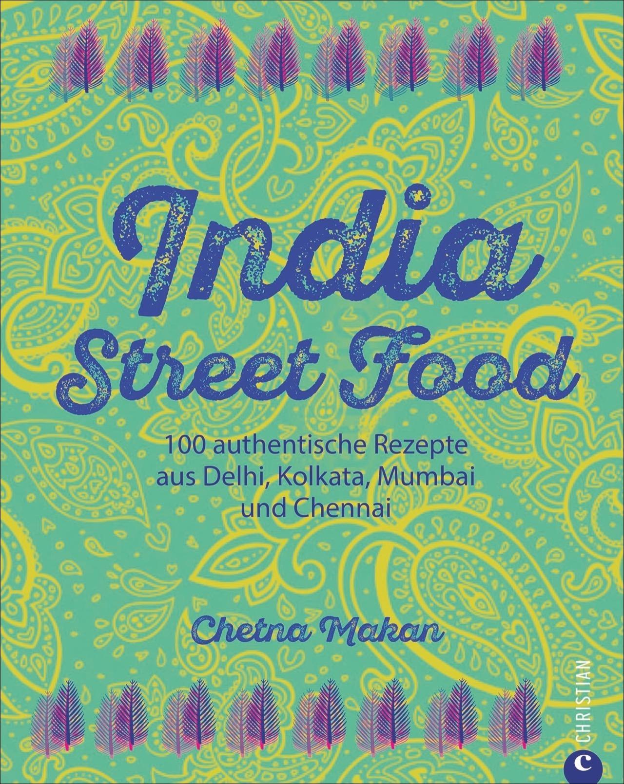 India Street Food  100 authentische Rezepte aus Delhi, Kolkata, Mumbai und Chennai  Chetna Makan  Buch  Deutsch  2017