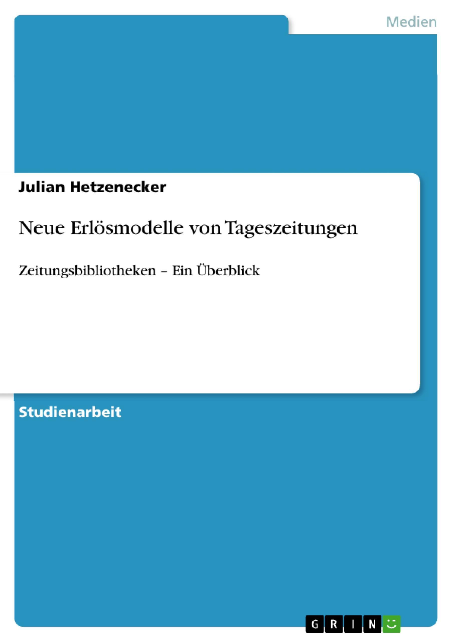 Neue Erlösmodelle von Tageszeitungen  Zeitungsbibliotheken - Ein Überblick  Julian Hetzenecker  Taschenbuch  Deutsch  2010 - Hetzenecker, Julian