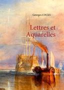 Lettres et Aquarelles  Georges Cocks  Buch  HC runder Rücken kaschiert  Französisch  2010 - Cocks, Georges