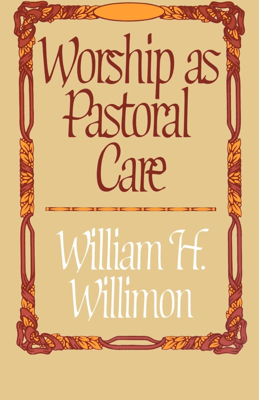 Worship as Pastoral Care  William H. Willimon  Taschenbuch  1:B&W 5.5 x 8.5 in or 216 x 140 mm (Demy 8vo) Perfect Bound on Creme w/Gloss Lam  Englisch  1982 - Willimon, William H.